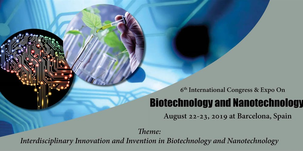6th International Congress Expo On Biotechnology And Nanotechnology Tickets Thu Aug 22 2019 At 700 PM