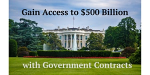 Gain Access to $500 Billion through Government...