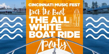 ROCK THE BOAT 2019 THE 3rd ANNUAL ALL WHITE BOAT RIDE DAY PARTY DURING THE CINCINNATI MUSIC FESTIVAL WEEKEND tickets
