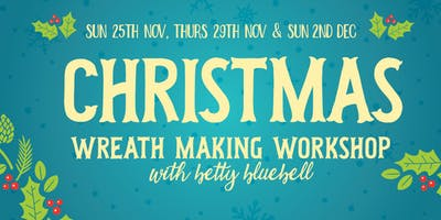 Christmas Wreath Making Workshops with Betty Bluebell