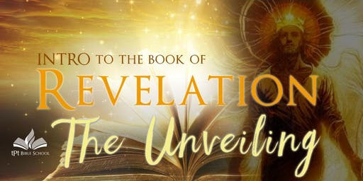 TPT Bible School: The Unveiling - Intro to the Book of Revelation