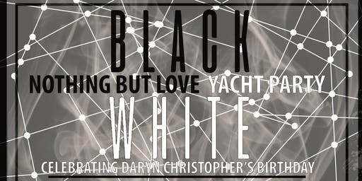 Nothing But Love Black White Yacht Party