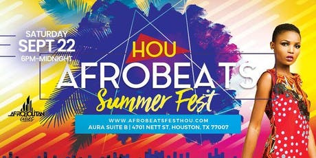 Houston Afrobeats Summer Fest - Music | Food | Dance | Art | Fashion | Culture tickets