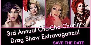 3rd Annual Cha-Cha Charity Drag Show Extravaganza