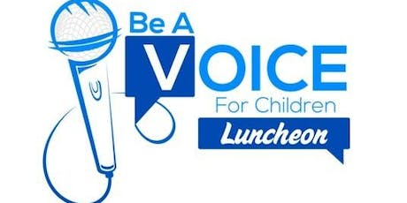 """""""BE A VOICE for Children"""" Fundraiser Luncheon tickets"""