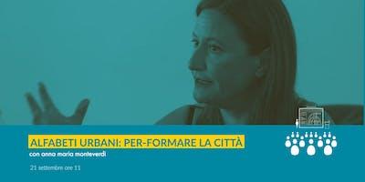 Alfabeti urbani: Per-formare la città con Anna Maria Monteverdi