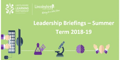Leadership Briefing Summer 2019: Grantham (Nursery, Primary and Special)