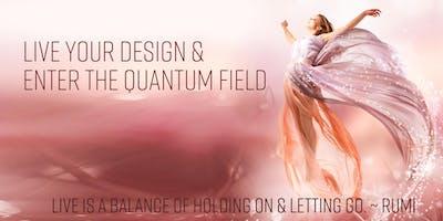 Live Your Design & Enter the Quantum Field