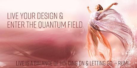 Live Your Design & Enter the Quantum Field tickets