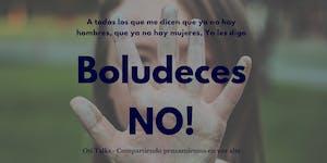 #OtiTalks - Boludeces, NO!