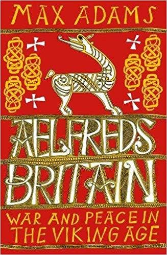 Aelfred's Britain: War and Peace in the Vikin