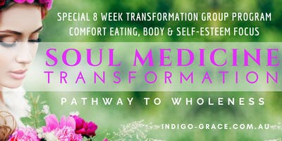 SOUL MEDICINE TRANSFORMATION Eating, Body Image & Self-Esteem 8 Week Group