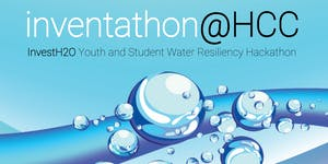 Inventathon@HCC - InvestH2O Youth and Student Water...
