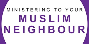 Ministering to your Muslim Neighbour with Dr Bernie Pow...