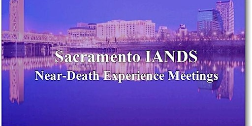 Sacramento Near-Death Experience Meeting Every Month Second Monday