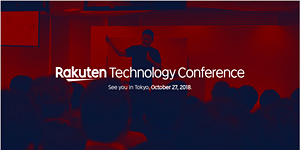 Rakuten Technology Conference 2018 @ Nagoya