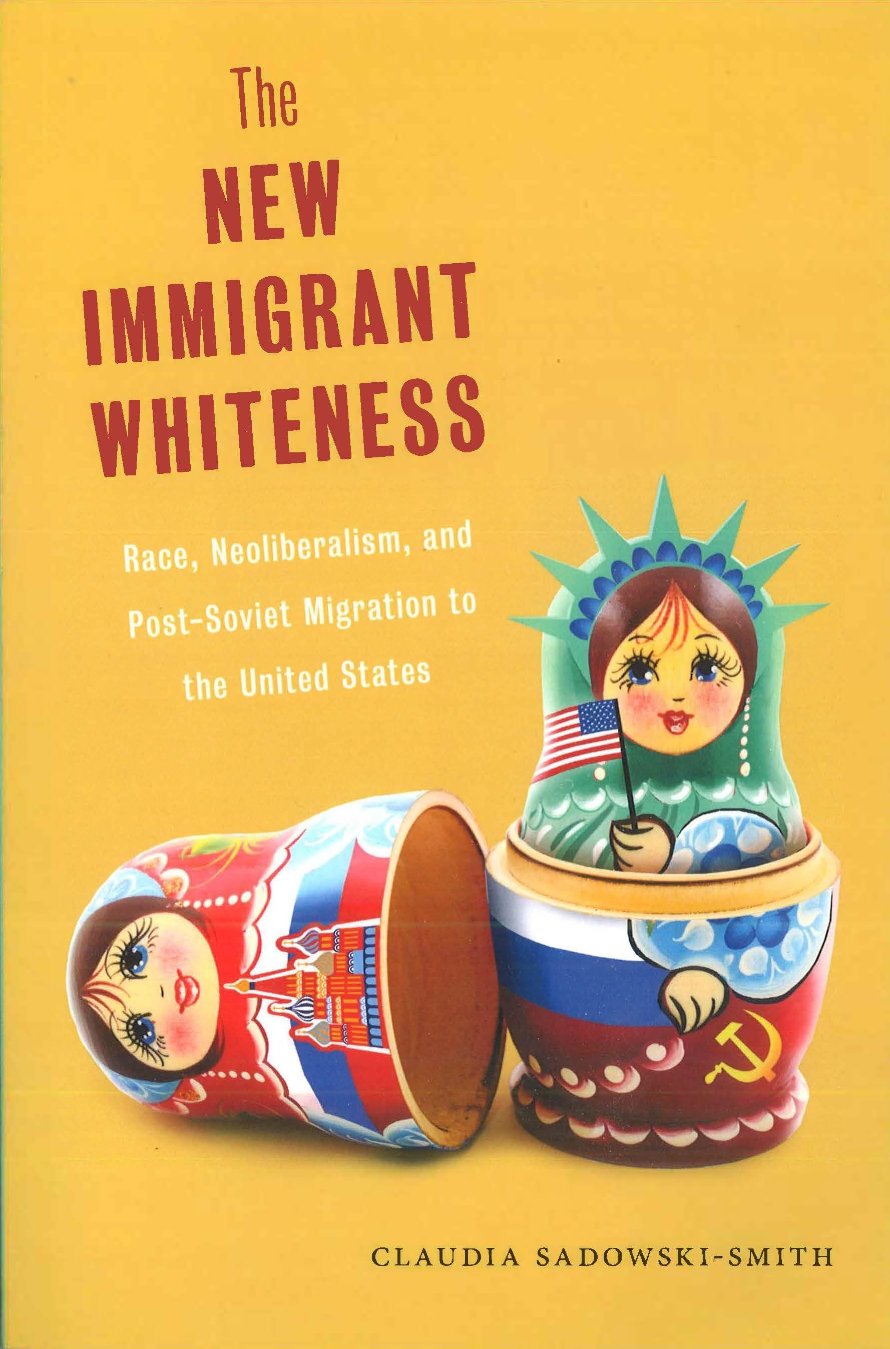 The New Immigrant Whiteness: Race, Neoliberalism, and Post-Soviet Migration in the United States