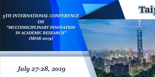 "5TH INTERNATIONAL CONFERENCE ON ""MULTIDISCIPLINARY INNOVATION IN ACADEMIC RESEARCH"" (MIAR-2019)"