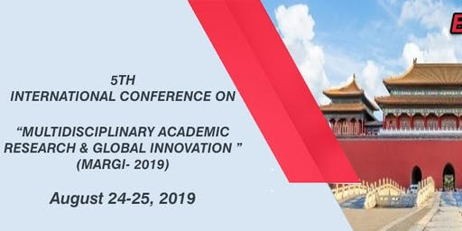 "5TH INTERNATIONAL CONFERENCE ON ""MULTIDISCIPLINARY ACADEMIC RESEARCH & GLOBAL INNOVATION "" (MARGI- 2019)"