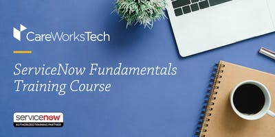 ServiceNow Fundamentals Training at CareWorks Tech