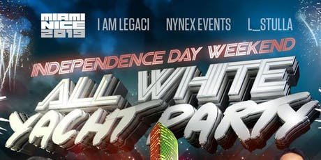 MIAMI NICE 2019 ANNUAL MIAMI 4TH OF JULY INDEPENDENCE DAY WEEKEND ALL WHITE YACHT PARTY tickets