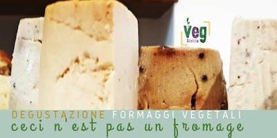 Ceci n'est pas un fromage | Degustazione di Formaggi Vegetali  |  18 EURO