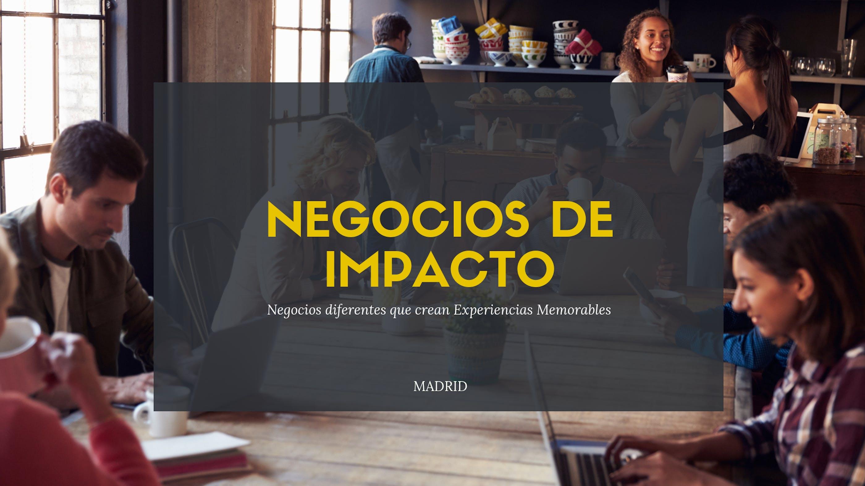 NEGOCIOS DE IMPACTO, QUE CREAN EXPERIENCIAS M