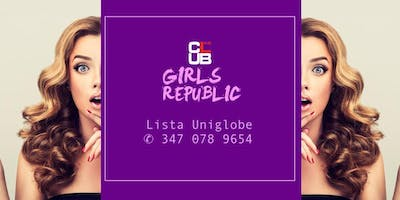 Every Saturday | #GirlsRepublic | The Club | Lista UNIGLOBE |✆ 347 0789654