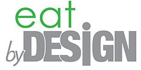 EAT BY DESIGN™ tickets