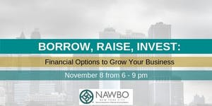 Borrow, Raise, Invest: Financial Options to Grow Your...
