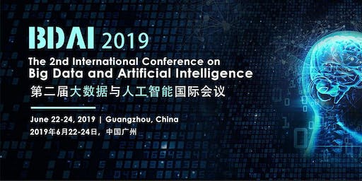 2019 2nd International Conference on Big Data and Artificial Intelligence (BDAI 2019)--Ei Compendex and Scopus