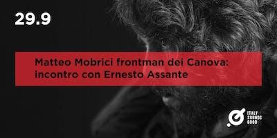 MATTEO MOBRICI/ il frontman dei Canova incontra Ernesto Assante