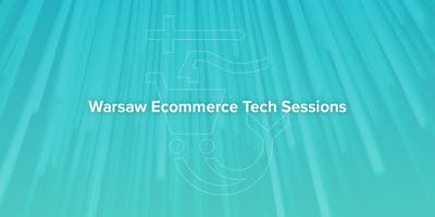 Warsaw Ecommerce Tech Sessions Vol. 1