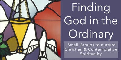 TUESDAY NIGHT Small Groups: Finding God in the Ordinary