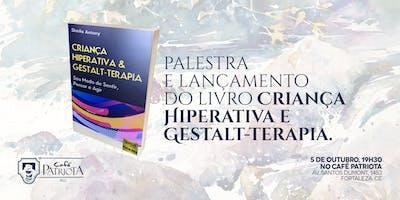 """Palestra e Lançamento do livro """"Criança Hiperativa e Gestalt-terapia: seu modo de sentir, pensar e agir"""", por Sheila Antony."""