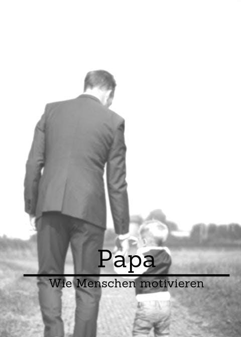Papa - Wie Menschen Motivieren