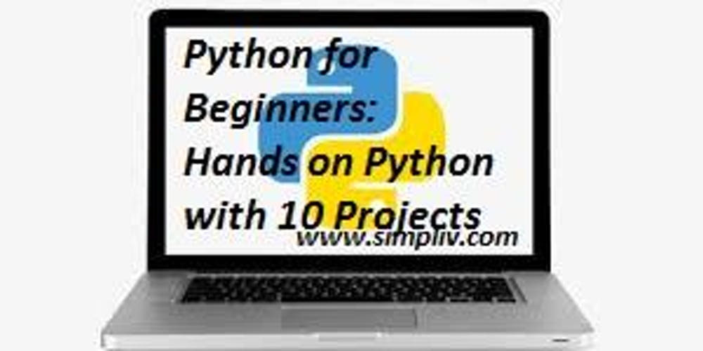 Python for Beginners: Hands on Python with 10 Projects - Simpliv