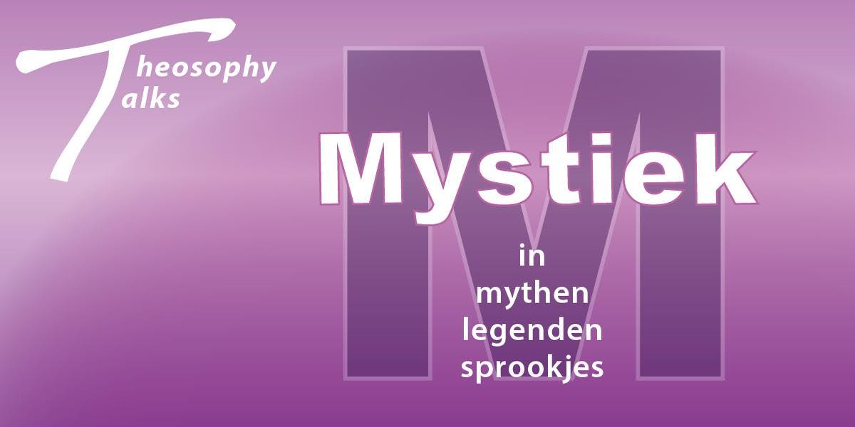 Theosophy Talks - Mystiek in mythen, legenden