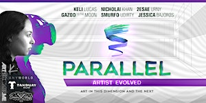 PARALLEL : Artist Evolved - Art in this Dimension and...