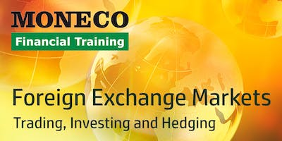 Foreign Exchange Markets - Trading, Investing and Hedging