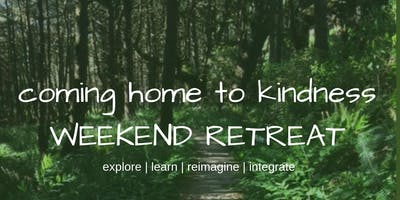 Coming Home to Kindness Retreat 2019