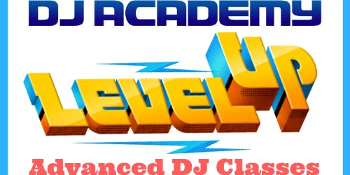 LEVEL UP:  Advanced DJing (Oct. 26th)