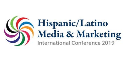 Hispanic/Latino Media & Marketing International Conference - Feb. 21-23, 2019
