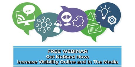 Free Webinar - Get Noticed Now: Increase Visibility Online and in the Media tickets