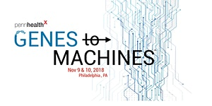 PennhealthX 2018 Conference: Genes to Machines