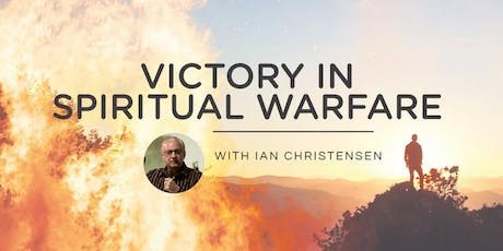 Victory in Spiritual Warfare 2019 with Ian Christensen tickets