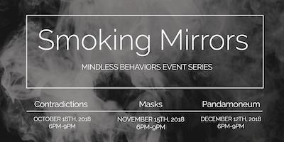 Smoking Mirrors:  Mindless Behaviors Events Series