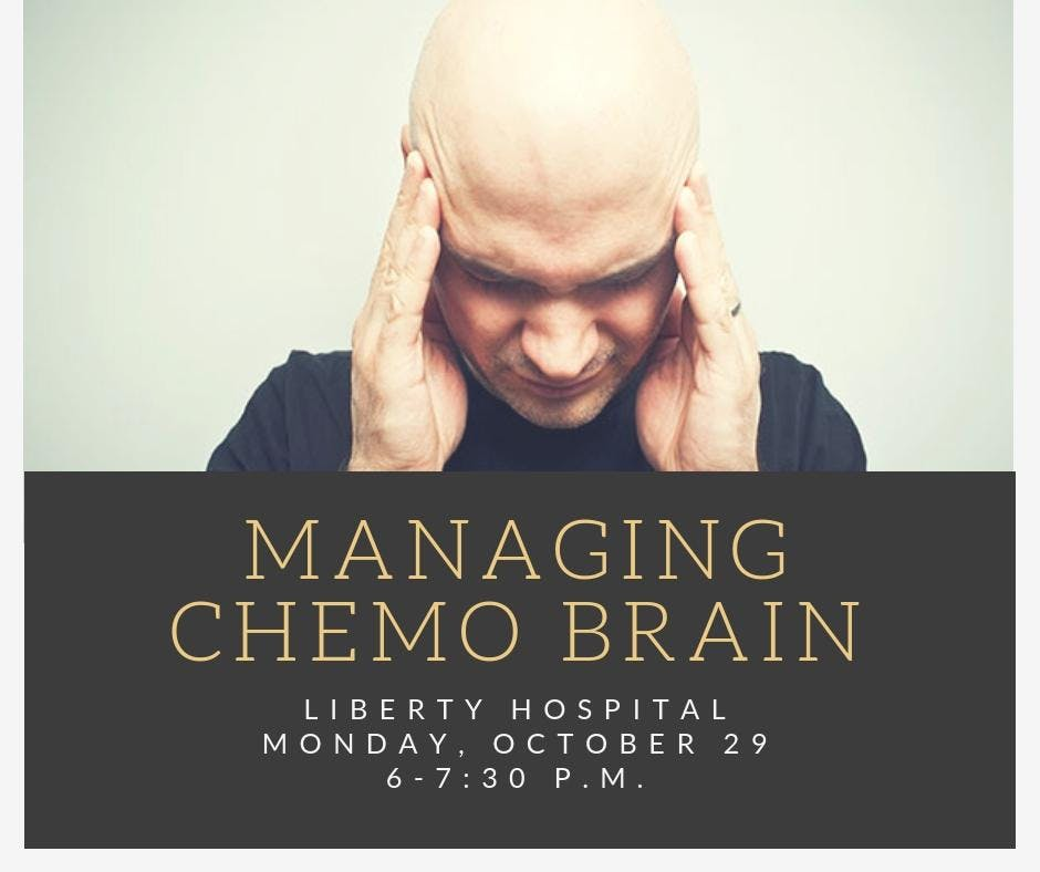 Liberty Hospital : MANAGING CHEMO BRAIN-Liberty Hospital