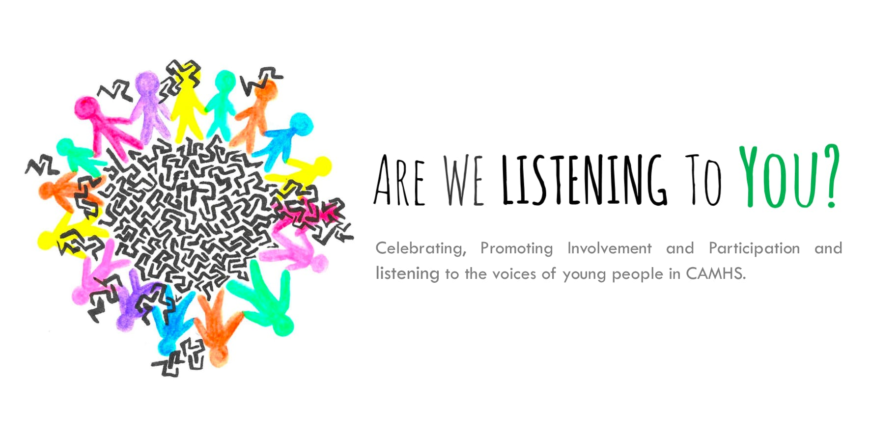 CAMHS - Are We Listening to You?