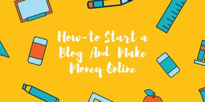 How To Start a Blog And Make Money Online - Webina